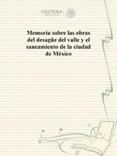 Memoria sobre las obras del desagüe del valle y el saneamiento de la ciudad de México