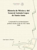 Historia de México y del General Antonio Lopez de Santa-Anna