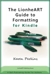The LionheART Guide To Formatting For Kindle A Self-Publishing Guide For Independent Authors