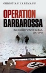 Operation Barbarossa Nazi Germanys War In The East 1941-1945