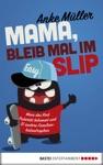 Mama Bleib Mal Im Slip