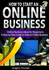 How to Start an Online Business: Online Business Ideas for Beginners: A Step by Step Guide to Start an Online Business book