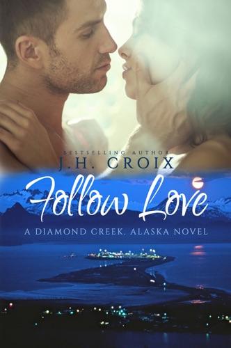 Follow Love - J.H. Croix - J.H. Croix