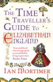The Time Traveller's Guide to Elizabethan England: A Sensory Ride