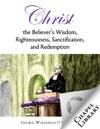 Christ-The Believers Wisdom Righteousness Sanctification And Redemption