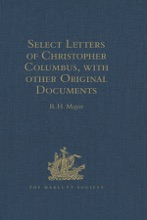 Select Letters of Christopher Columbus with other Original Documents relating to this Four Voyages to the New World