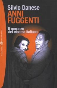 Anni fuggenti. Il romanzo del cinema italiano Book Cover
