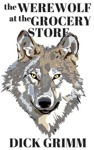 The Werewolf At The Grocery Store A Very Short Story