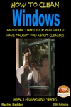 How To Clean Windows And Other Things Your Mom Should Have Taught You About Cleaning