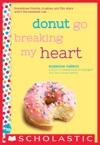 Donut Go Breaking My Heart A Wish Novel