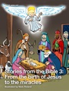 Stories From The Bible 3 From The Birth Of Jesus To The Miracles