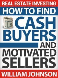 Real Estate Investing: How to Find Cash Buyers and Motivated Sellers book