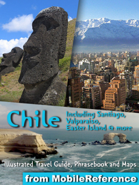 Chile: Illustrated Travel Guide, Phrasebook and Maps, Including Santiago, Valparaiso, Easter Island & more book