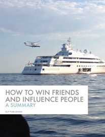 HOW TO WIN FRIENDS & INFLUENCE PEOPLE: A SUMMARY