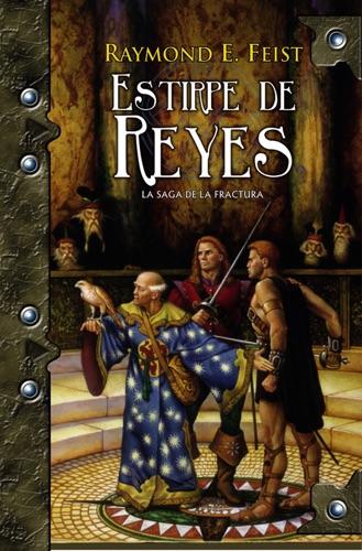 Raymond E. Feist - Estirpe de reyes: La saga de la fractura