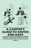 A Camper's Guide to Knives and Axes - A Collection of Historical Camping Articles On the On the Use of Tools