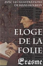 ELOGE DE LA FOLIE (AVEC LES ILLUSTRATIONS DE HANS HOLBEIN)
