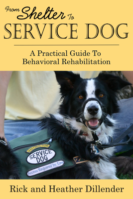 From Shelter To Service Dog: A Practical Guide To Behavioral Rehabilitation - Rick Dillender book