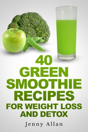 40 Green Smoothie Recipes For Weight Loss and Detox Book book cover