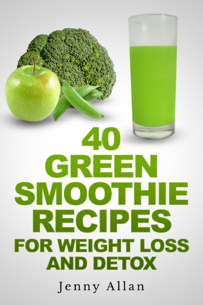 40 Green Smoothie Recipes For Weight Loss and Detox Book - Jenny Allan book cover