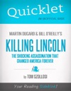 Quicklet On Martin Dugard And Bill OReillys Killing Lincoln The Shocking Assassination That Changed America Forever
