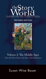History for the Classical Child: The Middle Ages: Volume 2: From the Fall of Rome to the Rise of the Renaissance (Second Revised Edition)  (Vol. 2)  (Story of the World)