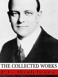 The Collected Works Of P G Wodehouse