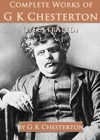 Complete Works Of G K Chesterton Illustrated
