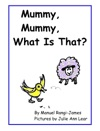 Mummy Mummy What Is That