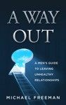A Way Out A Mens Guide To Leaving Unhealthy Relationships