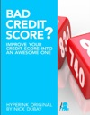 Bad Credit Score Improve Your Credit Score Into An Awesome One