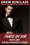 The Billionaires Desire Tamed By Him - Book One