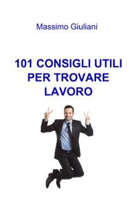 101 consigli utili per trovare lavoro da Massimo Giuliani