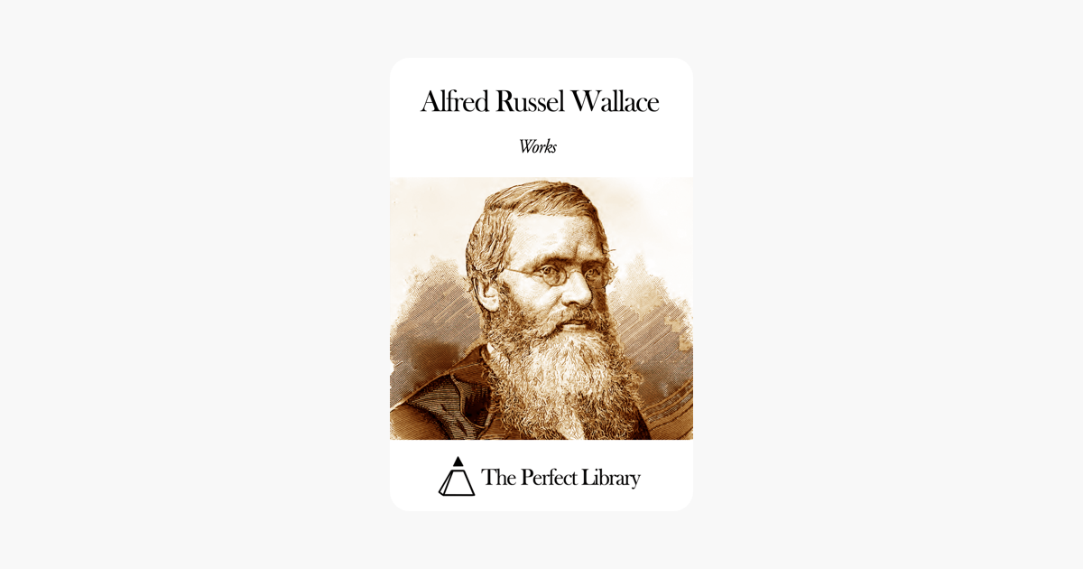 Works of Alfred Russel Wallace - Alfred Russel Wallace
