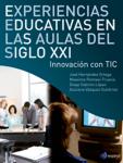 Experiencias educativas en las aulas del siglo XXI. Innovación con TIC