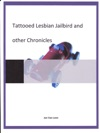 Tattooed Lesbian Jailbird And Other Chronicles