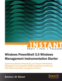 INSTANT WINDOWS POWERSHELL 3.0 WINDOWS MANAGEMENT INSTRUMENTATION STARTER