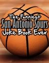 The Funniest San Antonio Spurs Joke Book Ever