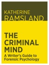 The Criminal Mind A Writers Guide To Forensic Psychology