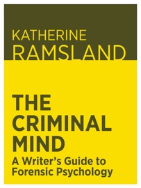 The Criminal Mind A Writer S Guide To Forensic Psychology