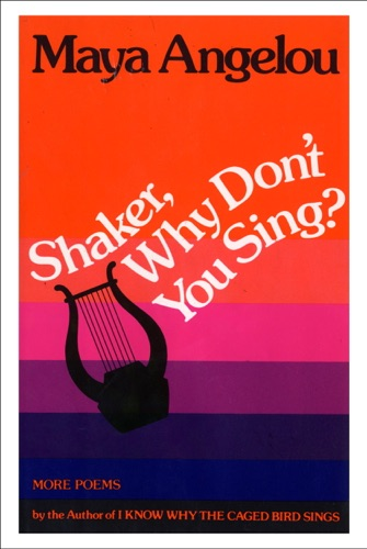 Maya Angelou - Shaker, Why Don't You Sing?