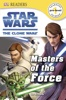 DK Readers L0: Star Wars: The Clone Wars: Masters of the Force (Enhanced Edition)