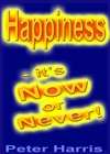 Happiness Its Now Or Never