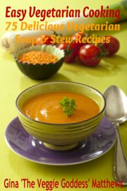 Easy Vegetarian Cooking: 75 Delicious Vegetarian Soup and Stew Recipes book
