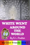 White Went Around The World Early Learning Colors In A Fun Picture Book For Preschool Pre-K And Children Of All Ages My Color Friends
