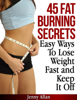 Jenny Allan - 45 Fat Burning Secrets: Easy Ways To Lose Weight Fast and Keep It Off artwork