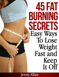 45 Fat Burning Secrets: Easy Ways To Lose Weight Fast and Keep It Off book