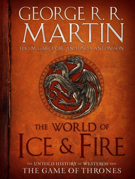 The World of Ice & Fire - George R.R. Martin, Elio M. Garcia, Jr. & Linda Antonsson book cover