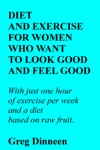 Diet And Exercise For Women Who Want To Look Good And Feel Good