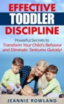Effective Toddler Discipline - Powerful Secrets To Transform Your  Childs Behavior And Eliminate Tantrums Quickly